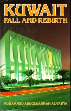 Kuwait: Fall and Rebirth. Mohammed Abdulrahman Al-Yahya