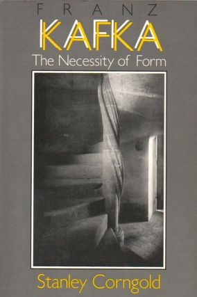 Franz Kafka: The Necessity of Form. Stanley Corngold