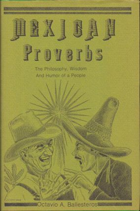 Mexican Proverbs: The Philosophy, Wisdom, and Humor of a People. Octavio A. Ballesteros