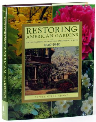 Restoring American Gardens: An Encyclopedia of Heirloom Ornamental Plants, 1640-1940. Denise...