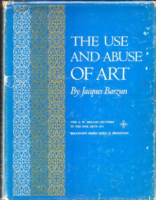The Use and Abuse of Art. Jacques Barzun