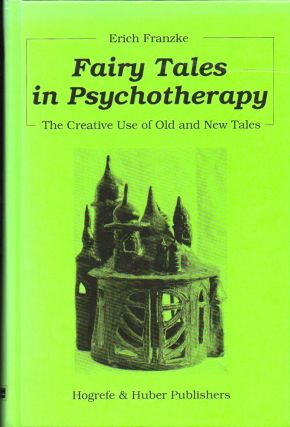 Fairy Tales in Psychotherapy: The Creative Use of Old and New Tales. Erich Franzke.