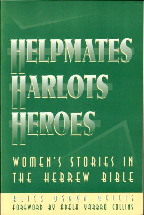 Helpmates, Harlots, and Heroes: Women's Stories in the Hebrew Bible. Alice Ogden Bellis.