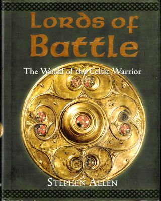 Lords of Battle: The World of the Celtic Warrior. Stephen Allen
