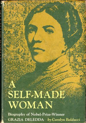 A Self-Made Woman: Biography of Nobel-prize-winner Grazia Deledda. Carolyn Balducci