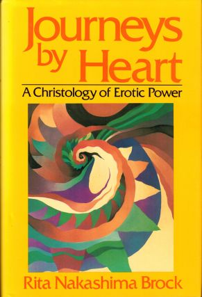 Journeys by Heart: A Christology of Erotic Power. Rita Nakashima Brock
