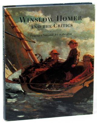 Winsow Homer and the Critics: Forging a National Art in the 1870s. Margaret C. Conrads
