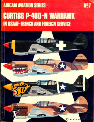 Curtiss P-40D-N Warhawk in U.S.A.A.F., French and Foreign Service. Christopher F. Shores, Richard Ward.