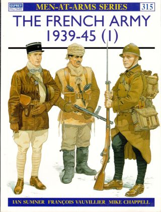 The French Army 1939-45 (1) : The Army of 1939-40 & Vichy France. Ian Sumner, Francois Vauvillier.