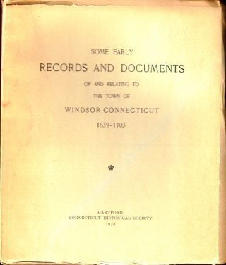 Some Early Records and Documents of and Relating to the Town of Windsor Connecticut 1639-1703