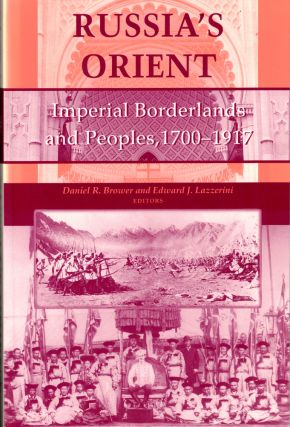 Russia's Orient: Imperial Borderlands and Peoples, 1700–1917. Daniel R. Brower, Edward J....