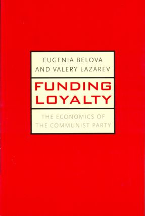 Funding Loyalty: The Economics of the Communist Party. Eugenia Belova, Valery Lazarev