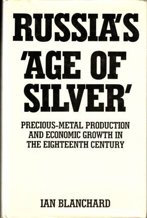 Russia's 'Age of Silver': Precious Metal Production and Economic Growth in the Eighteenth...
