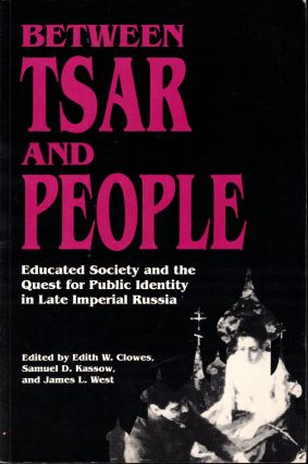 Between Tsar and People: Educated Society and the Quest for Public Identity in Late Imperial...