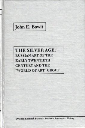"The Silver Age: Russian Art of the Early Twentieth Century and the ""World of Art"" Group. John E...."
