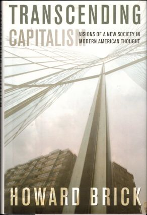 Transcending Capitalism: Visions of a New Society in Modern American Thought. Howard Brick