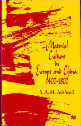 Material Culture in Europe and China, 1400-1800: The Rise of Consumerism. S. A. M. Adshead