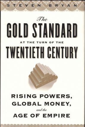 The Gold Standard at the Turn of the Twentieth Century: Rising Powers, Global Money, and the Age...