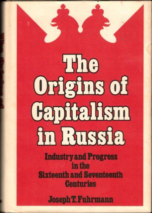 The Origins of Capitalism in Russia: Industry and Progress in the Sixteenth and Seventeenth...