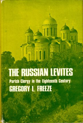 The Russian Levites: Parish Clergy in the Eighteenth Century. Gregory L. Freeze