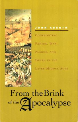 From the Brink of Apocalypse: Confronting Famine, War, Plague, and Death in the Later Middle...