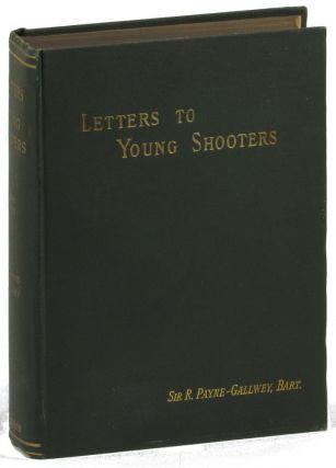 Letters to Young Shooters Second Series on the Production, Preservation, and Killing of Game. R....