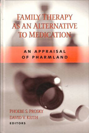 Family Therapy as an Alternative to Medication: An Appraisal of Pharmland. Phoebe S. Prosky,...
