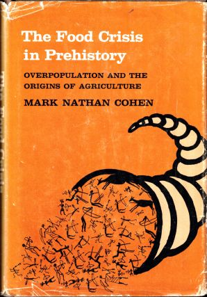 The Food Crisis in Prehistory: Overpopulation an dthe Origins of Agriculture. Mark Nathan Cohen
