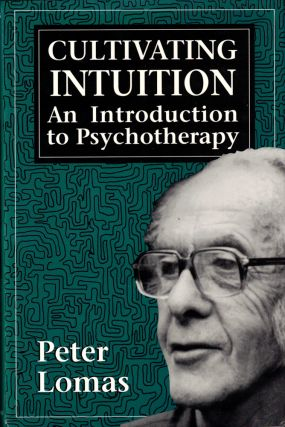 Cultivating Intuition: An Introduction to Psychotherapy. Peter Lomas