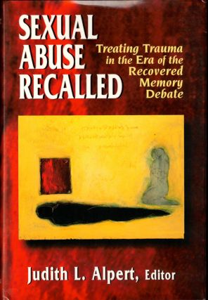 Sexual Abuse Recalled: Treating Trauma in the Era of the Recovered Memory Debate. Judith L. Alpert