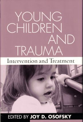 Young Children and Trauma: Intervention and Treatment. Joy D. Osofsky