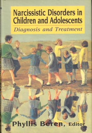 Narcissistic Disorders in Children and Adolescents: Diagnosis and Treatment. Phyllis Beren