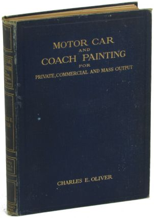 Motor Car and Coach Painting For Private, Commercial and Mass Output. Charles E. Oliver, Arthur...