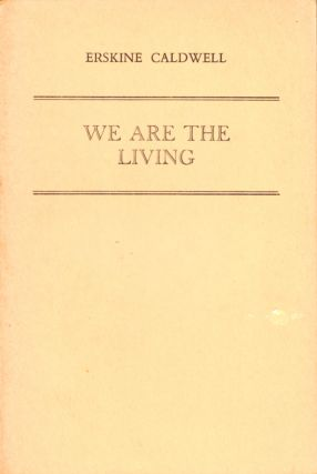 We Are the Living [Uncorrected Proof of the British Edition]. Erskine Caldwell