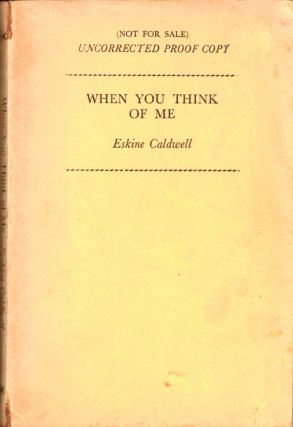 When You Think of Me [Uncorrected Proof of the British Edition]. Erskine Caldwell