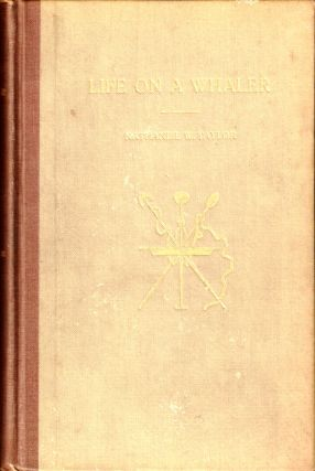 Life on A Whaler or Antarctic Adventures in the Isle of Desolation. Nathaniel W. Taylor