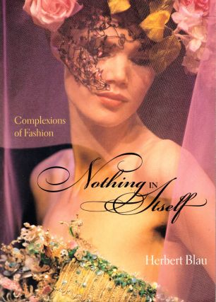 Nothing in Itself: Complexions of Fashion. Herbert Blau
