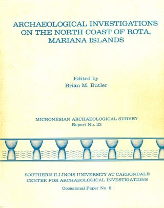 Archaeological Investigations on the North Coast of Rota, Mariana Islands. Brian M. Butler