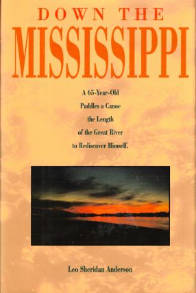 Down the Mississippi: A Sixty-Five Year Old Paddles a Canoe the Length of the Great River to...