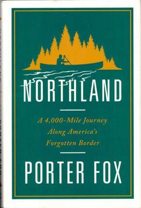 Northland: A 4,000-Mile Journey Along America's Forgotten Border. Porter Fox