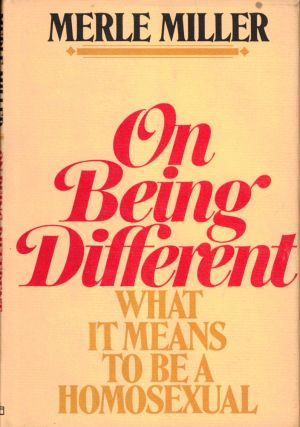 On Being Different: What it Means to be a Homosexual. Merle Miller