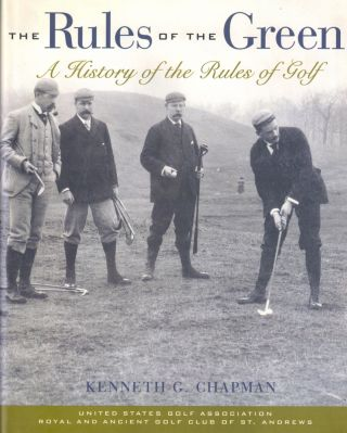 The Rules of the Green: A History of the Rules of Golf. Kenneth G. Chapman
