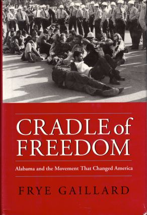 Cradle of Freedom: Alabama and the Movement That Changed America. Frye Gaillard