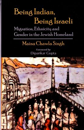 Being Indian, Being Israeli: Migration, Ethnicity and Gender in the Jewish Homeland. Maina Chawla...