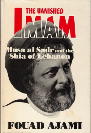 The Vanished Imam: Musa al Sadr and the Shia of Lebanon. Fouad Ajami