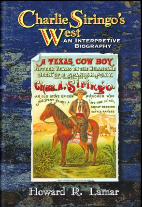 Charlie Siringo's West: An Interpretive Biography. Howard R. Lamar.
