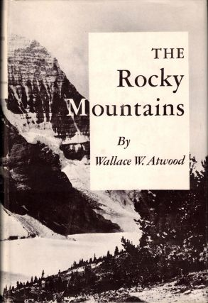 The Rocky Mountains. Wallace W. Atwood