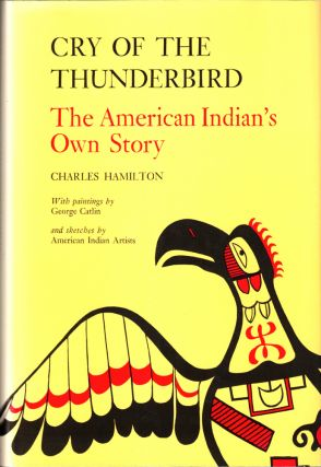 Cry of the Thunderbird: The American Indian's Own Story. Charles Hamilton