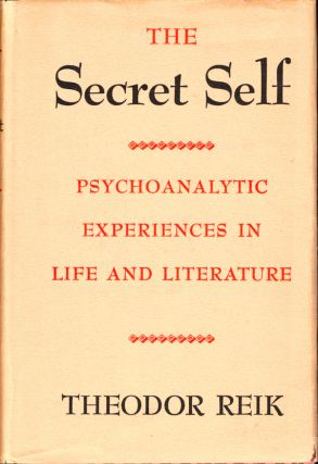 The Secret Self: Psychoanalytic Experiences in Life and Literature. Theodor Reik