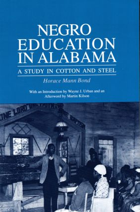 Negro Education in Alabama: A Study in Cotton and Steel. Horace Mann Bond